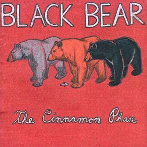 "Black Bear - ""The Cinnamon Phase"""